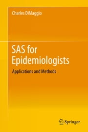 SAS for Epidemiologists - Applications and Methods ebook by Charles DiMaggio