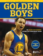 Golden Boys - The Golden State Warriors' Historic 2015 Championship Season ebook by Bay Area News Group,Jim Barnett