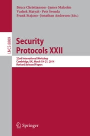 Security Protocols XXII - 22nd International Workshop, Cambridge, UK, March 19-21, 2014, Revised Selected Papers ebook by Bruce Christianson,James Malcolm,Frank Stajano,Jonathan Anderson,Vaclav Vashek Matyas,Petr #venda
