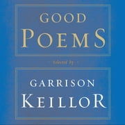 Good Poems - Selected and Introduced by Garrison Keillor audiobook by Various