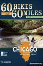 60 Hikes Within 60 Miles: Chicago ebook by Ted Villaire
