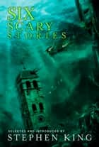 Six Scary Stories ebook by Stephen King, Elodie Harper, Manuela Sragosa, Paul Bassett Davies, Michael Button, Stuart Johnstone, Neil Hudson
