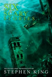 Six Scary Stories ebook by Stephen King,Elodie Harper,Manuela Sragosa,Paul Bassett Davies,Michael Button,Stuart Johnstone,Neil Hudson