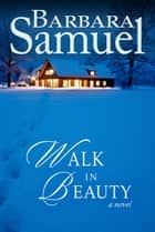 Walk in Beauty ebook by Barbara Samuel