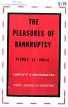 The Pleasures Of Bankruptcy ebook by Le Valle, Pierre