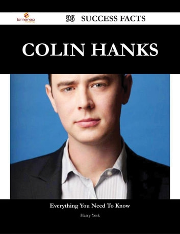 Colin Hanks 96 Success Facts - Everything you need to know about Colin Hanks eBook by Harry York