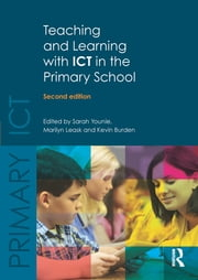 Teaching and Learning with ICT in the Primary School ebook by Sarah Younie,Marilyn Leask,Kevin Burden
