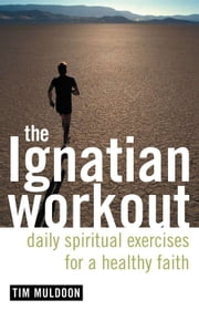 The Ignatian Workout ebook by Tim Muldoon