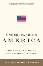 Understanding America - The Anatomy of an Exceptional Nation ebook by Peter H. Schuck,James Q. Wilson