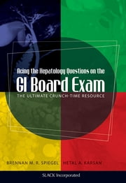 Acing the Hepatology Questions on the GI Board Exam - The Ultimate Crunch-Time Resource ebook by Brennan Spiegel,Hetal Karsan