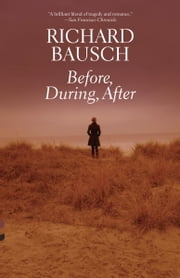 Before, During, After ebook by Richard Bausch