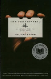 The Undertaking: Life Studies from the Dismal Trade ebook by Thomas Lynch