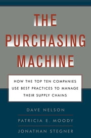 The Purchasing Machine - How the Top Ten Companies Use Best Practices to Manage Their Supply Chains ebook by R. David Nelson,Patricia E. Moody,Jon Stegner