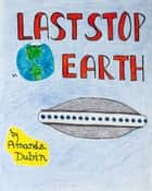 Last Stop, Earth ebook by Amanda Dubin