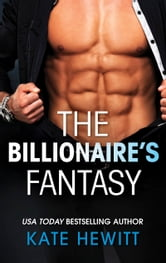 The Billionaire's Fantasy (Mills & Boon M&B) (The Forbidden Series, Book 2) ebook by Kate Hewitt