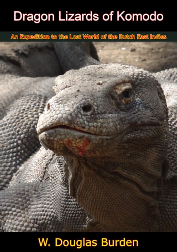 478a04355b848e Dragon Lizards of Komodo - An Expedition to the Lost World of the Dutch  East Indies