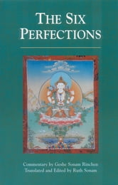 The Six Perfections - An Oral Teaching ebook by Geshe Sonam Rinchen