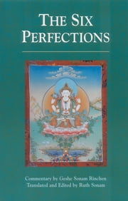 The Six Perfections - An Oral Teaching ebook by Geshe Sonam Rinchen,Ruth Sonam,Ruth Sonam
