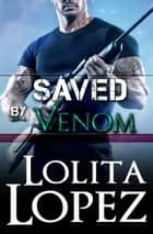 Saved by Venom ebook by Lolita Lopez