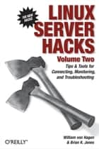 Linux Server Hacks, Volume Two - Tips & Tools for Connecting, Monitoring, and Troubleshooting ebook by William von Hagen, Brian K. Jones