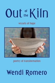 Out of the Kiln - vessels of hope ebook by Wendi Romero