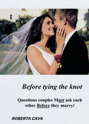 Before Tying the Knot: Questions Couples Must ask each other Before they Marry! ebook by Roberta Cava