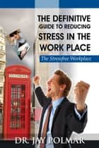 STRESS In The Workplace ebook by Dr. Jay Polmar