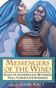 Messengers of the Wind - Native American Women Tell Their Life Stories ebook by Jane Katz