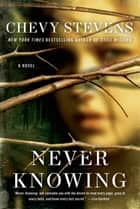 Never Knowing ebook by Chevy Stevens