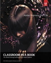 Adobe Premiere Pro CS6 Classroom in a Book ebook by . Adobe Creative Team