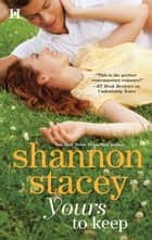 Yours To Keep ebook by Shannon Stacey