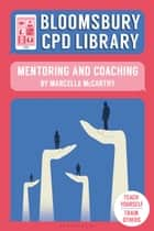 Bloomsbury CPD Library: Mentoring and Coaching ebook by Marcella McCarthy, Sarah Findlater, Bloomsbury CPD Library