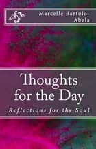 Thoughts for the Day - Reflections for the Soul ebook by Marcelle Bartolo-Abela
