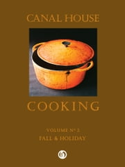 Canal House Cooking, Volume N° 2 - Fall & Holiday ebook by Christopher Hirsheimer,Melissa Hamilton