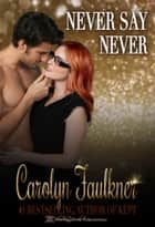 Never Say Never ebook by Carolyn Faulkner