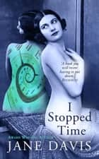 I Stopped Time ebook by Jane Davis