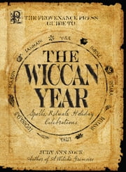 Provenance Press's Guide To The Wiccan Year: A Year Round Guide to Spells, Rituals, and Holiday Celebrations - A Year Round Guide to Spells, Rituals, and Holiday Celebrations ebook by Judy Ann Nock