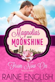 From Now On - A Magnolias and Moonshine Novella, #14 ebook by Raine English