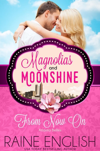 From Now On - A Magnolias and Moonshine Novella, #14 ebook by Raine English,Magnolias and Moonshine