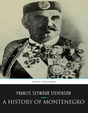 A History of Montenegro ebook by Francis Seymour Stevenson
