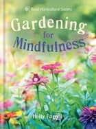 RHS Gardening for Mindfulness ebook by Holly Farrell, The Royal Horticultural Society
