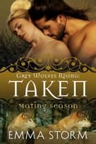 Taken - Grey Wolves Rising, #6 ebook by Emma Storm
