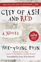 City of Ash and Red - A Novel ebook by Hye-young Pyun, Sora Kim-Russell