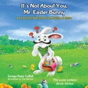 It's Not About You, Mr. Easter Bunny - A Love Letter About the True Meaning of Easter ebook by Soraya Diase Coffelt