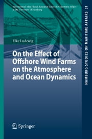 On the Effect of Offshore Wind Farms on the Atmosphere and Ocean Dynamics ebook by Elke Ludewig