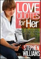 Love Quotes For Her ebook by Stephen Williams