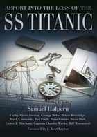 Report into the Loss of the SS Titanic ebook by Samuel Halpern