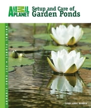 Setup and Care of Garden Ponds ebook by Terry Anne Barber
