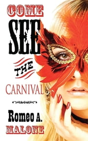 Come See The Carnival ebook by Romeo  A. Malone