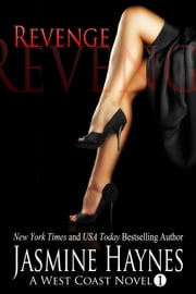 Revenge - A West Coast Novel, Book 1 ebook by Jasmine Haynes